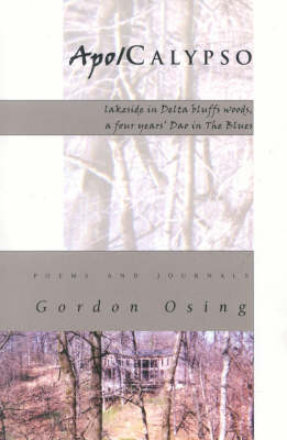 Apo/Calypso: Lakeside in Delta Bluffs Woods, a Four Years' DAO in the Blues: Poems and Journals (Paperback)
