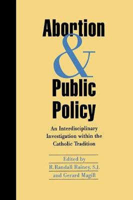 Abortion and Public Policy:: An Interdisciplinary Investigation within the Catholic Tradition. (Paperback)