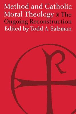 Method and Catholic Moral Theology:: The Ongoing Reconstruction. (Paperback)