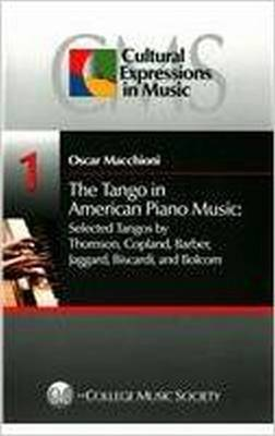 The Tango in American Piano Music: Volume 1: Selected Tangos by Thomson, Copland, Barber, Jaggard, Biscardi, and Bolcom - Cultural Expressions in Music 1 (Paperback)