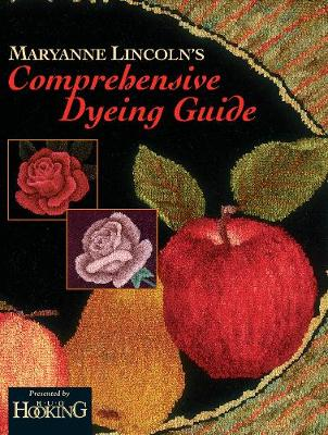 Maryanne Lincoln's Comprehensive Dyeing Guide (Paperback)