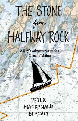 The Stone from Halfway Rock: A Boy's Adventures on the Coast of Maine (Paperback)