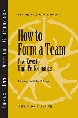 How to Form a Team: Five Keys to High Performance - J-B CCL (Center for Creative Leadership) (Paperback)