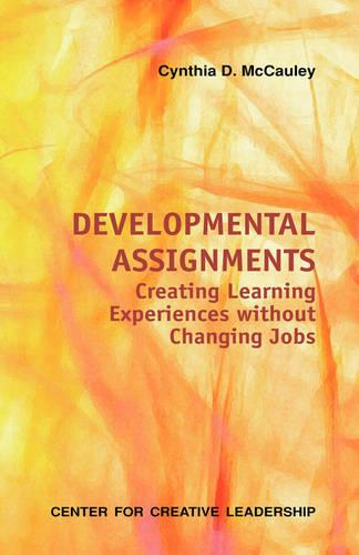 Developmental Assignments: Creating Learning Experiences Without Changing Jobs - CCL (Paperback)
