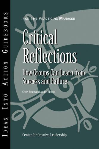 Critical Reflections: How Groups Can Learn from Success and Failure - J-B CCL (Center for Creative Leadership) (Paperback)