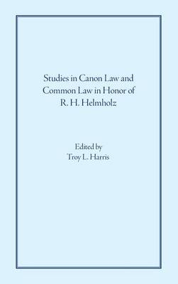 Studies in Canon Law and Common Law in Honor of R. H. Helmholz (Hardback)