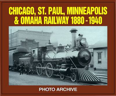 Chicago, St. Paul, Minneapolis and Omaha Railway, 1880-1940 - Photo Archive (Paperback)