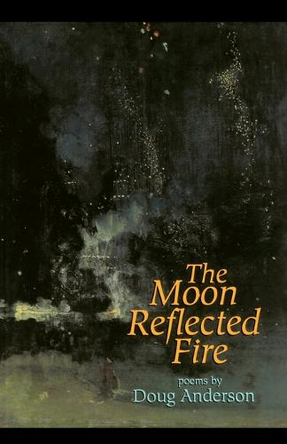 The Moon Reflected Fire: Poems (Paperback)