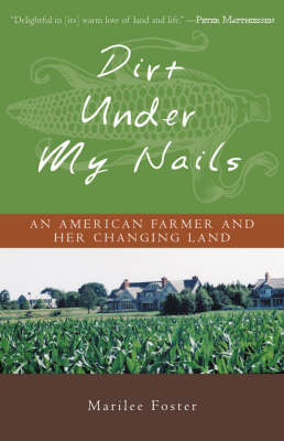 Dirt Under My Nails: An American Farmer and Her Changing Land (Hardback)