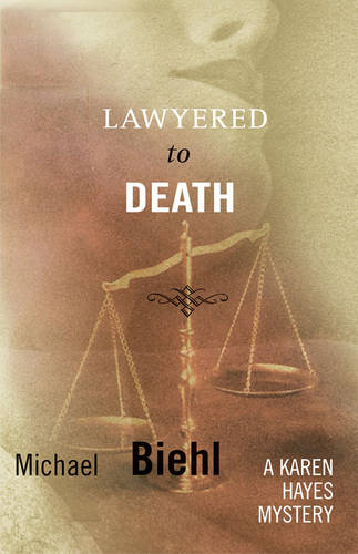 Lawyered to Death: A Karen Hayes Mystery (Hardback)