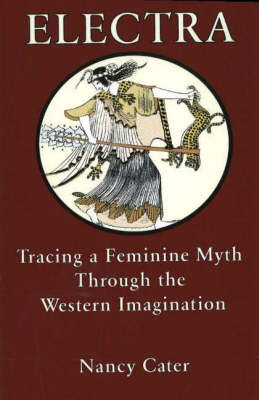 Electra: Tracing the Feminine Myth Through the Western Imagination (Paperback)