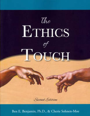 The Ethics of Touch: The Hands-on Practitioner's Guide to Creating a Professional, Safe and Enduring Practice (Paperback)