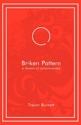 Broken Pattern - A Stream of Consciousness (Paperback)
