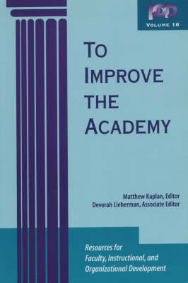 To Improve the Academy: Resources for Faculty, Instructional, and Organizational Development - JB-Anker 18 (Paperback)