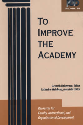 To Improve the Academy: Resources for Faculty, Instructional, and Organizational Development - JB - Anker (Paperback)