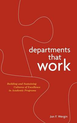 Departments that Work: Building and Sustaining Cultures of Excellence in Academic Programs - Jossey-Bass Resources for Department Chairs (Hardback)