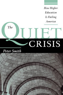 The Quiet Crisis: How Higher Education Is Failing America - JB - Anker (Hardback)