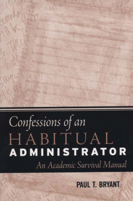 The Confessions of an Habitual Adminstrator: An Academic Survival Manual - JB-Anker (Paperback)