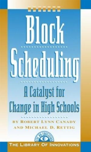 Block Scheduling: A Catalyst for Change in High Schools (Hardback)