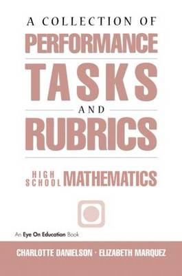 A Collection of Performance Tasks & Rubrics: High School Mathematics - Math Performance Tasks (Paperback)
