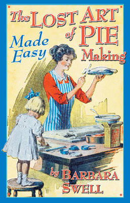 Lost Art of Pie Making: Made Easy (Paperback)