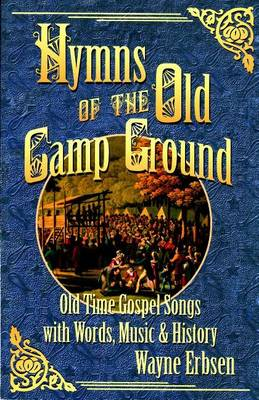 Hymns of the Old Camp Ground: Old-Time Gospel Songs with Words, Music & History (Paperback)