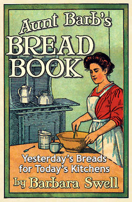 Aunt Barb's Bread Book: Yesterday's Breads for Today's Kitchens (Paperback)