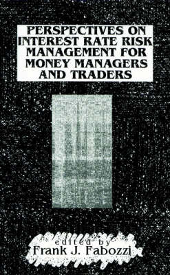 Perspectives on Interest Rate Risk Management for Money Managers and Traders - Frank J. Fabozzi Series (Hardback)