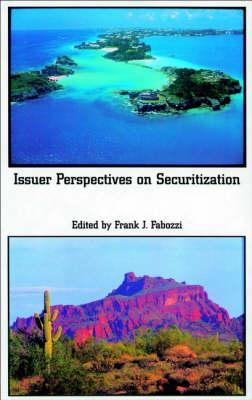 Issuer Perspectives on Securitization - Frank J. Fabozzi Series (Hardback)