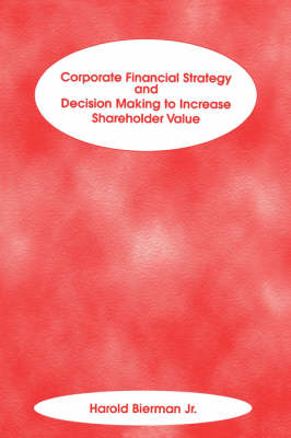 Corporate Financial Strategy and Decision Making to Increase Shareholder Value - Frank J. Fabozzi Series (Paperback)