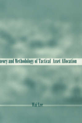Theory and Methodology of Tactical Asset Allocation - Frank J. Fabozzi Series (Hardback)