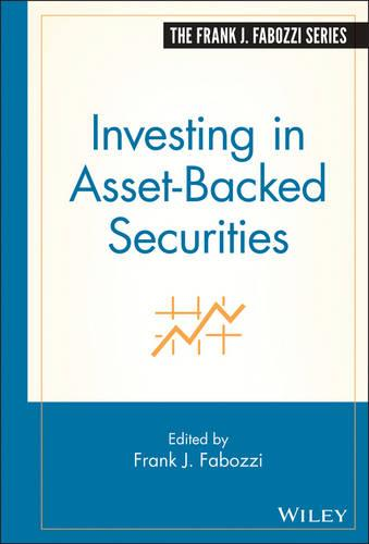 Investing in Asset-Backed Securities - Frank J. Fabozzi Series (Hardback)