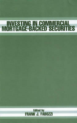 Investing in Commercial Mortgage-Based Securities - Frank J. Fabozzi Series (Hardback)