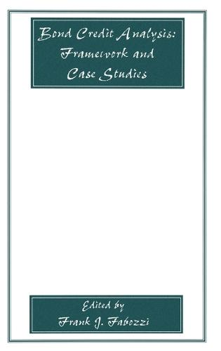Bond Credit Analysis: Framework and Case Studies - Frank J. Fabozzi Series (Hardback)