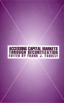 Accessing Capital Markets Through Securitization - Frank J. Fabozzi Series (Hardback)
