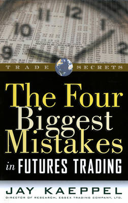 The Four Biggest Mistakes in Futures Trading - Wiley Trading (Paperback)