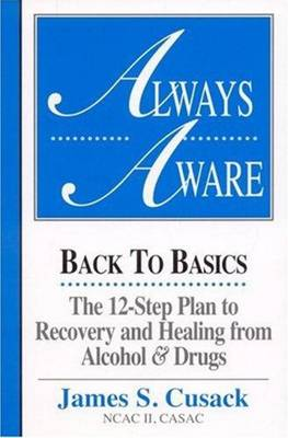 Always Aware: Back to Basics -- The 12-Step Plan to Recovery & Healing From Alcohol & Drugs (Paperback)