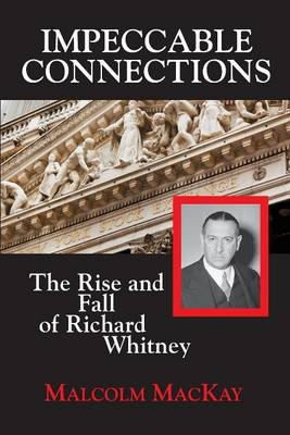 Impeccable Connections: The Rise and Fall of Richard Whitney (Paperback)