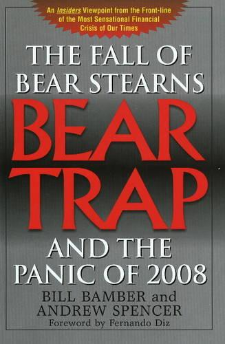 Bear-Trap: The Fall of Bear Stearns and the Panic of 2008 (Paperback)