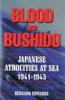 Blood & Bushido: Japanese Attrocities at Sea 1941-1945 (Paperback)