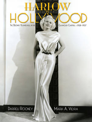 Harlow In Hollywood: The Blonde Bombshell in the Glamour Capital, 1928-1937 (Hardback)