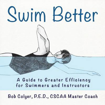 Swim Better: A Guide to Greater Efficiency for Swimmers and Instructors (Paperback)