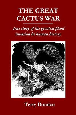 The Great Cactus War: true story of the greatest plant invasion in human history (Paperback)