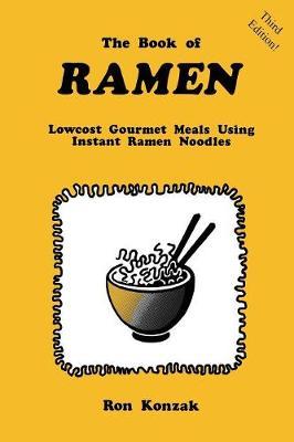 The Book of Ramen: Lowcost Gourmet Meals Using Instant Ramen Noodles (Paperback)