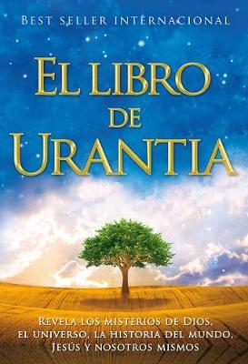 El Libro de Urantia: Revelando los Misterios de DIOS, el UNIVERSO, Jesus y NOSOTROS MISMOS (Paperback)