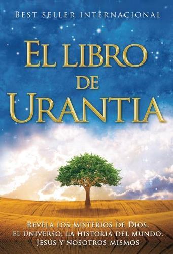 El Libro de Urantia: Revelando los Misterios de DIOS, el UNIVERSO, Jesus y NOSOTROS MISMOS (Hardback)