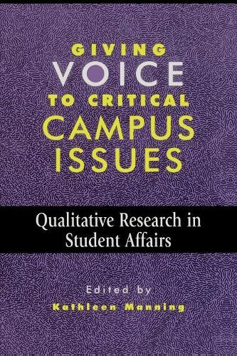 Giving Voice to Critical Campus Issues: Qualitative Research in Student Affairs - American College Personnel Association Series 5 (Paperback)