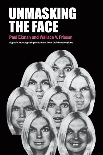 Unmasking the Face: A Guide to Recognizing Emotions from Facial Expressions (Paperback)