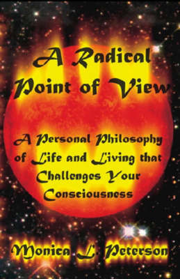 A Radical Point of View: A Personal Philosophy of Life and Living That Challenges Your Consciousness (Paperback)