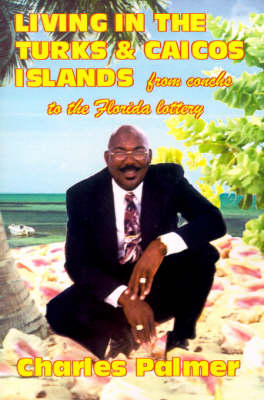 Living in the Turks and Caicos Islands. From Conchs to the Florida Lottery (Paperback)